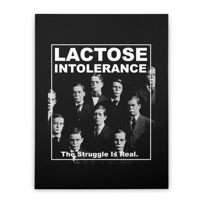 Lactose Intolerance. The Struggle Is Real. Home Stretched Canvas by Armando's Artist Shop