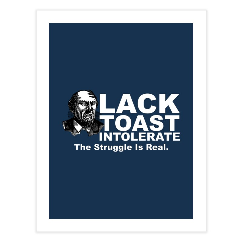 Lack Toast Intolerate Home Fine Art Print by Armando's Artist Shop