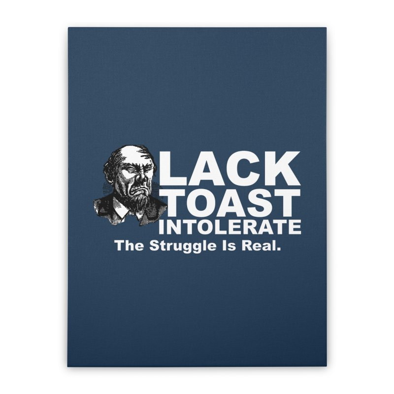 Lack Toast Intolerate Home Stretched Canvas by Armando's Artist Shop
