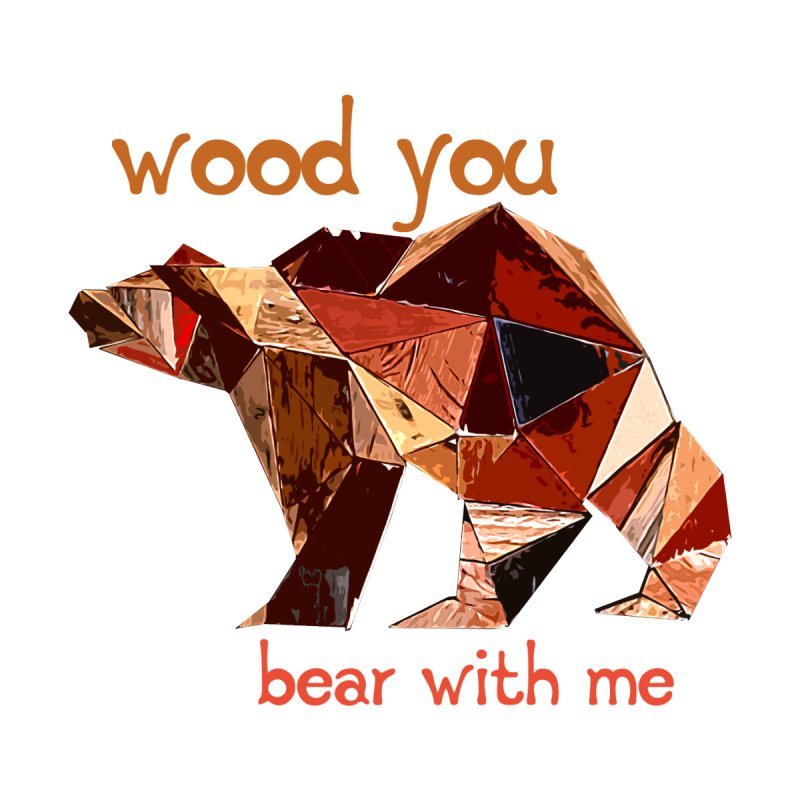 Wood You Bear With Me Kids T-Shirt by Armando's Artist Shop
