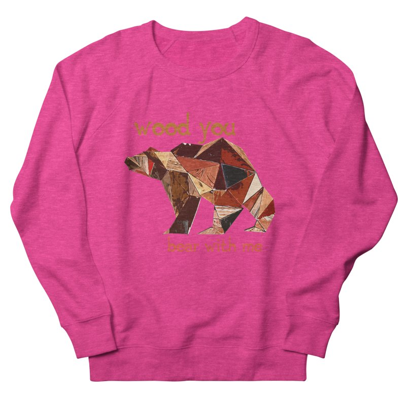 Wood You Bear With Me Women's French Terry Sweatshirt by Armando's Artist Shop