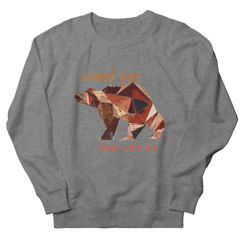 Wood You Bear With Me Men's French Terry Sweatshirt by Armando's Artist Shop