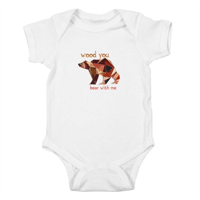 Wood You Bear With Me Kids Baby Bodysuit by Armando's Artist Shop