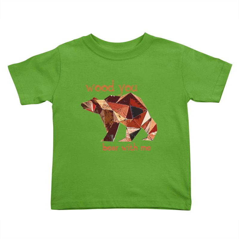 Wood You Bear With Me Kids Toddler T-Shirt by Armando's Artist Shop