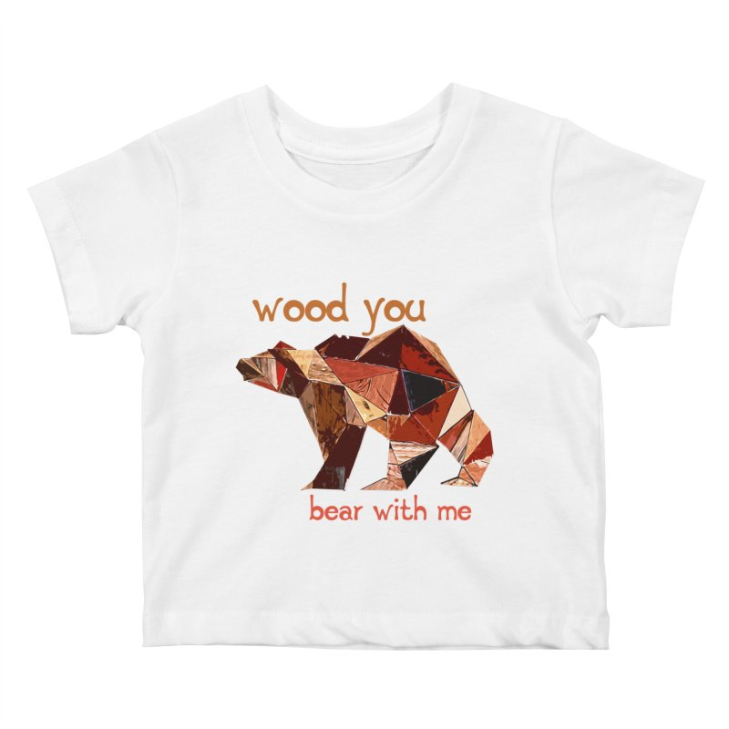 Wood You Bear With Me Kids Baby T-Shirt by Armando's Artist Shop