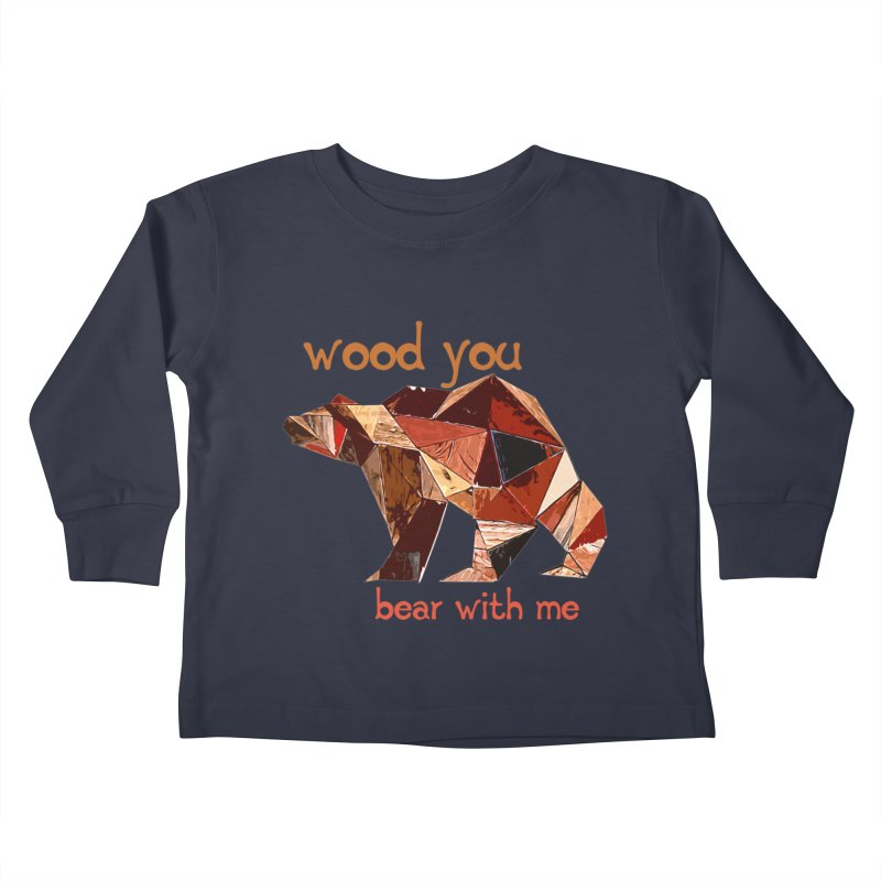 Wood You Bear With Me Kids Toddler Longsleeve T-Shirt by Armando's Artist Shop