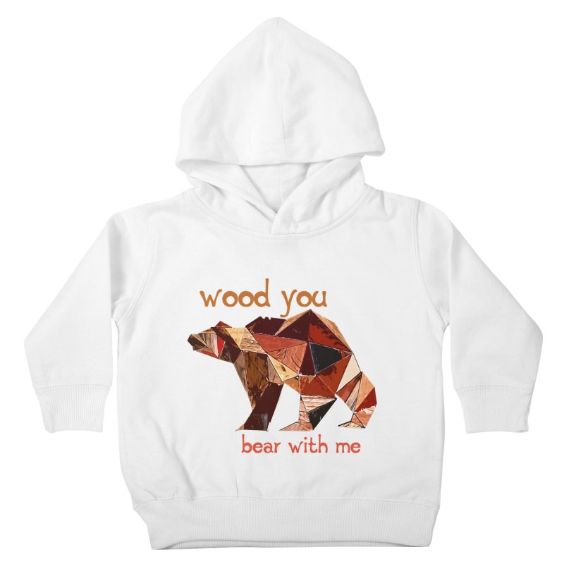 Wood You Bear With Me Kids Toddler Pullover Hoody by Armando's Artist Shop