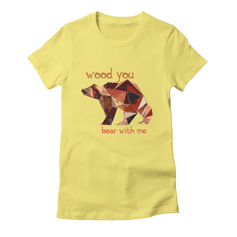Wood You Bear With Me Women's Fitted T-Shirt by Armando's Artist Shop