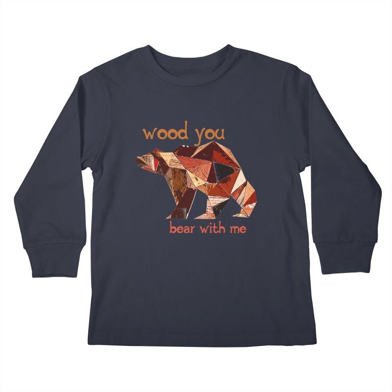 Wood You Bear With Me Kids Longsleeve T-Shirt by Armando's Artist Shop