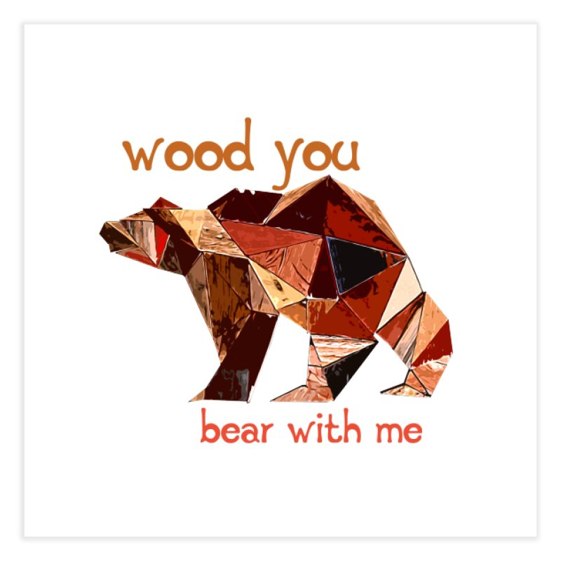 Wood You Bear With Me Home Fine Art Print by Armando's Artist Shop