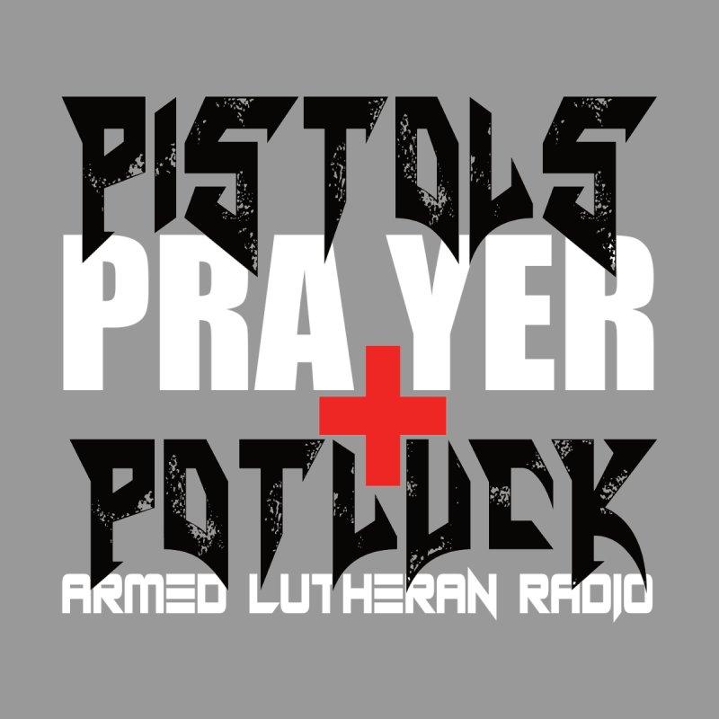 Pistols, Prayer & Potluck Men's T-Shirt by Armed Lutheran Radio Shop