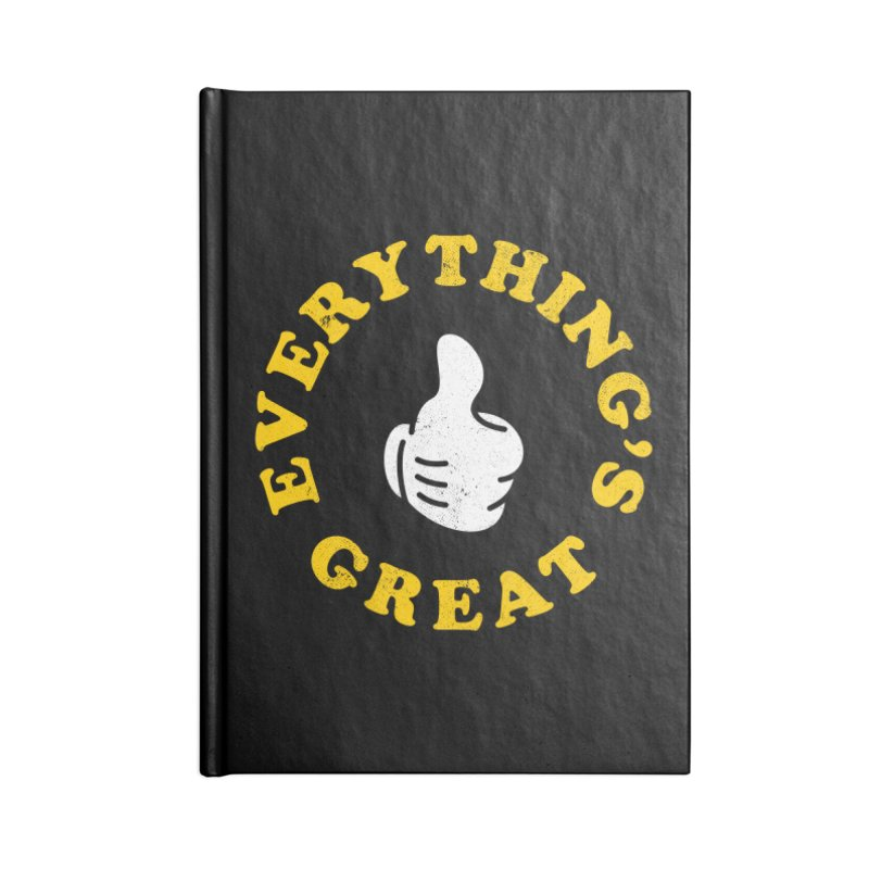 Everything's Great Accessories Notebook by Arrivesatten Artist Shop