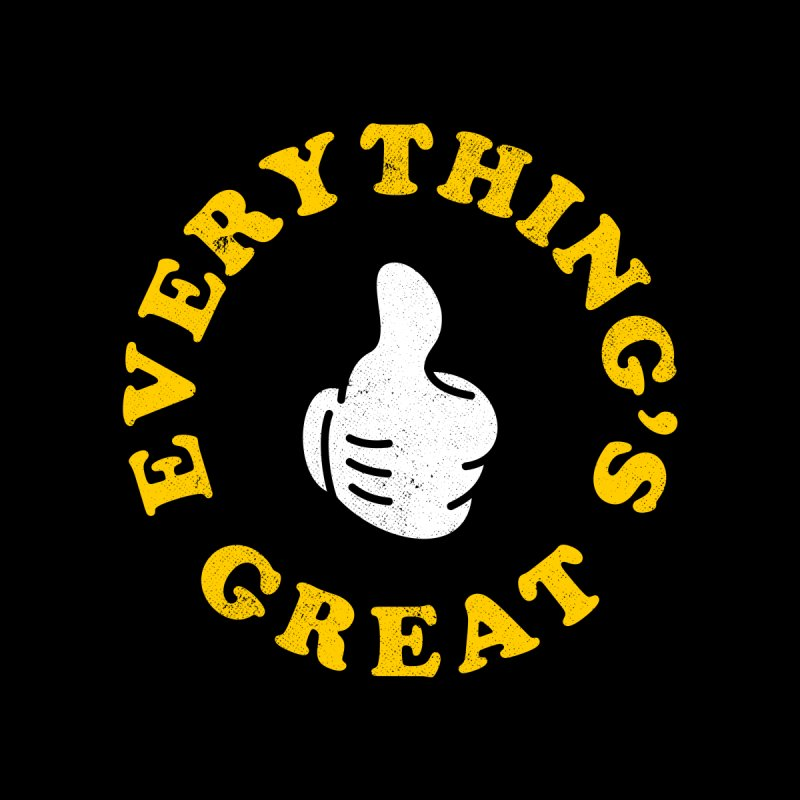 Everything's Great by Arrivesatten Artist Shop