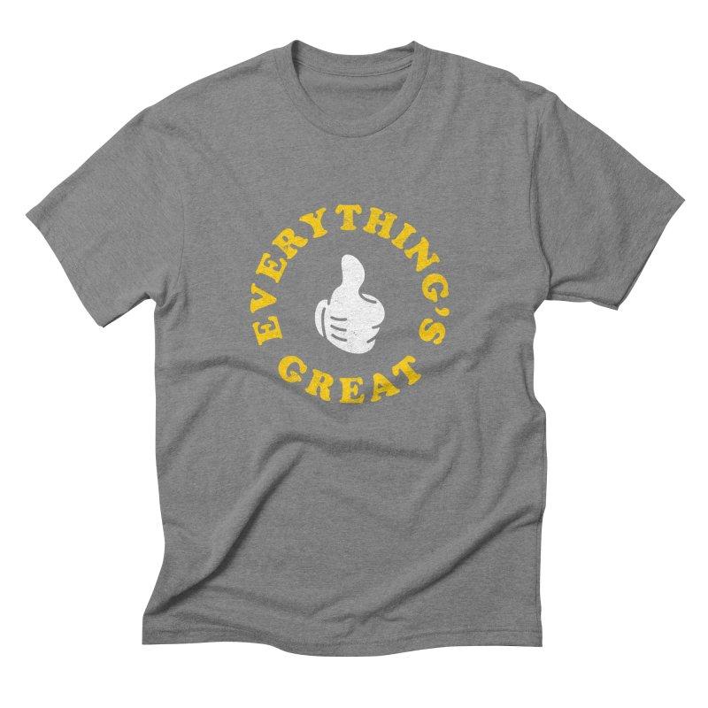 Everything's Great Men's Triblend T-Shirt by Arrivesatten Artist Shop