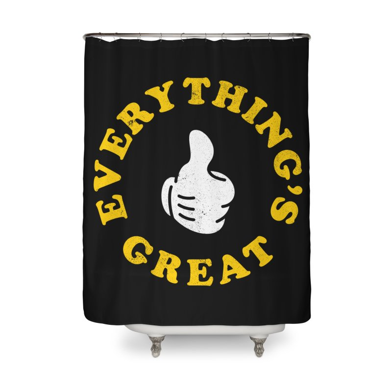Everything's Great Home Shower Curtain by Arrivesatten Artist Shop
