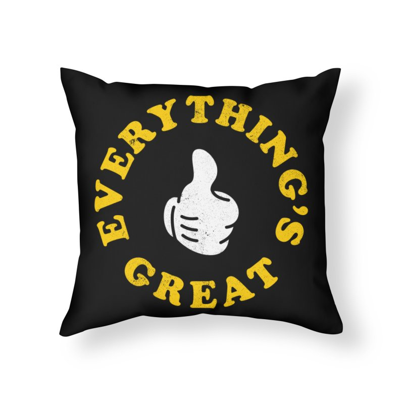 Everything's Great Home Throw Pillow by Arrivesatten Artist Shop