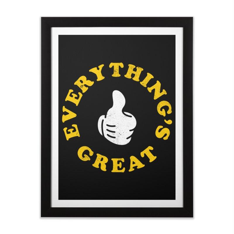 Everything's Great Home Framed Fine Art Print by Arrivesatten Artist Shop