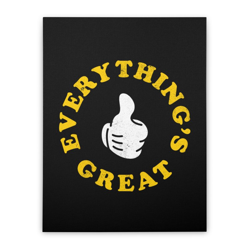 Everything's Great Home Stretched Canvas by Arrivesatten Artist Shop