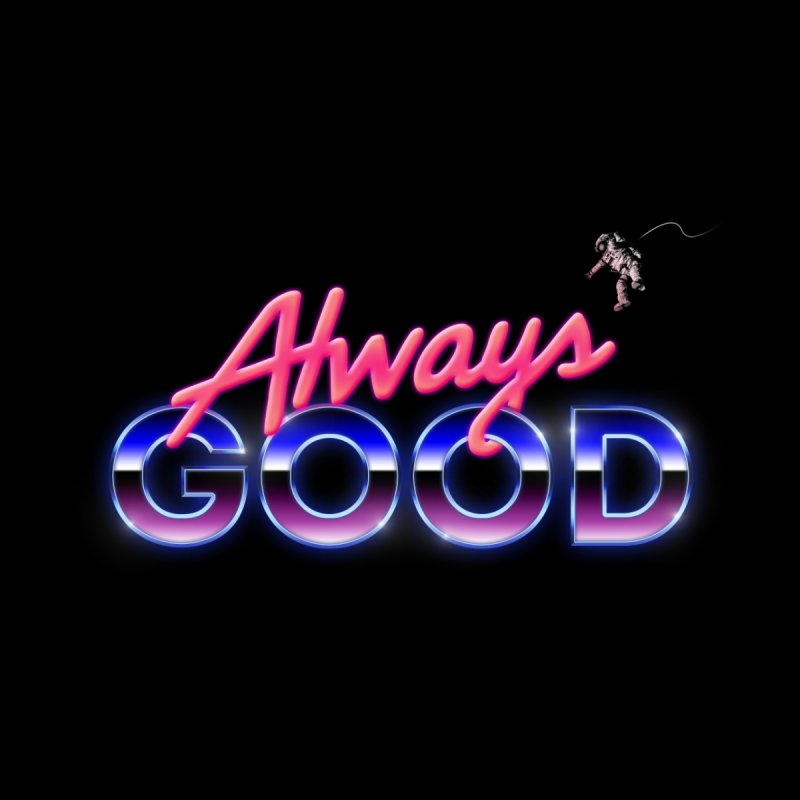 Always Good by Arrivesatten Artist Shop