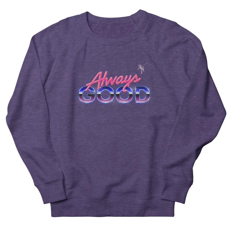 Always Good Men's Sweatshirt by Arrivesatten Artist Shop