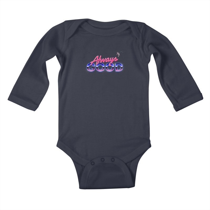 Always Good Kids Baby Longsleeve Bodysuit by Arrivesatten Artist Shop