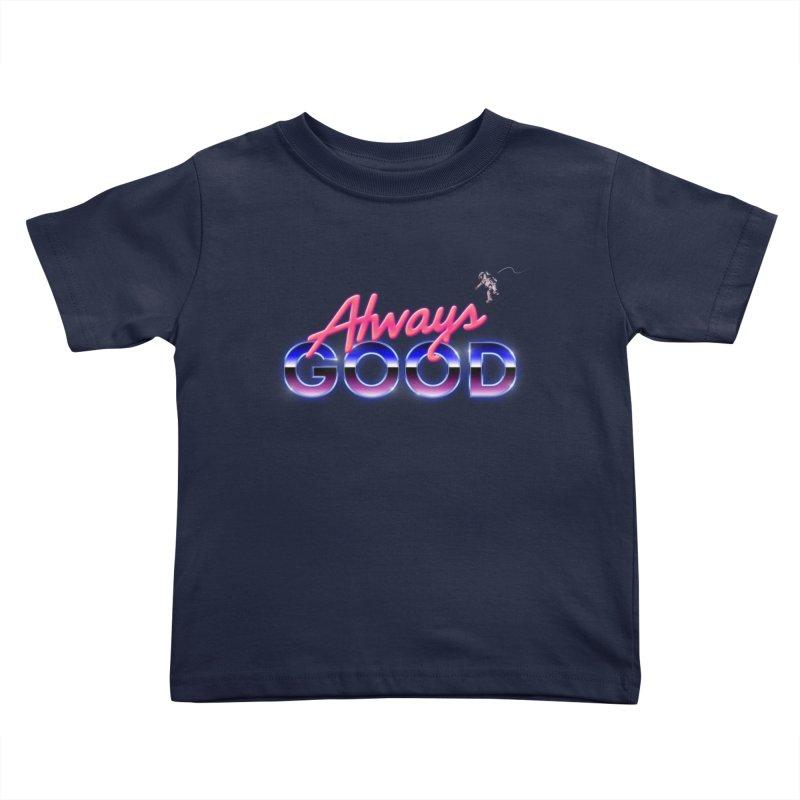 Always Good Kids Toddler T-Shirt by Arrivesatten Artist Shop