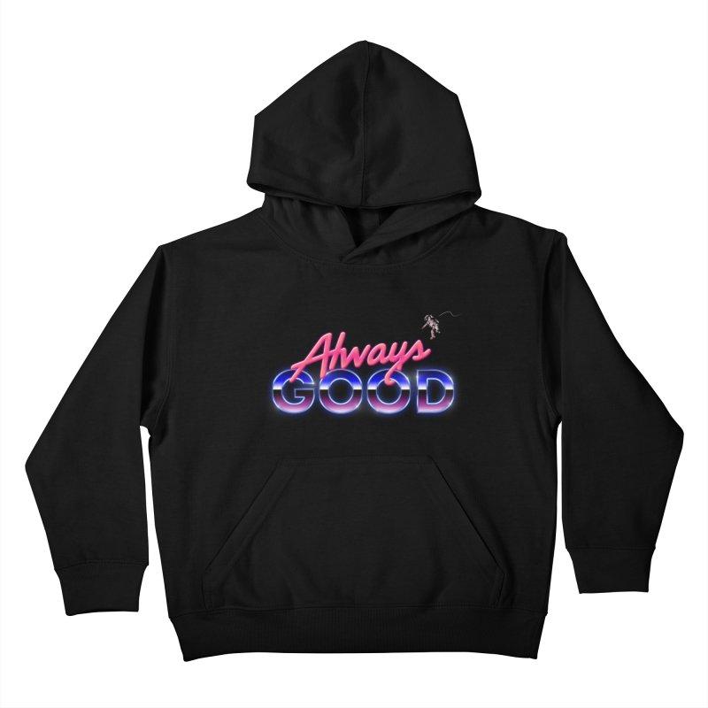 Always Good Kids Pullover Hoody by Arrivesatten Artist Shop