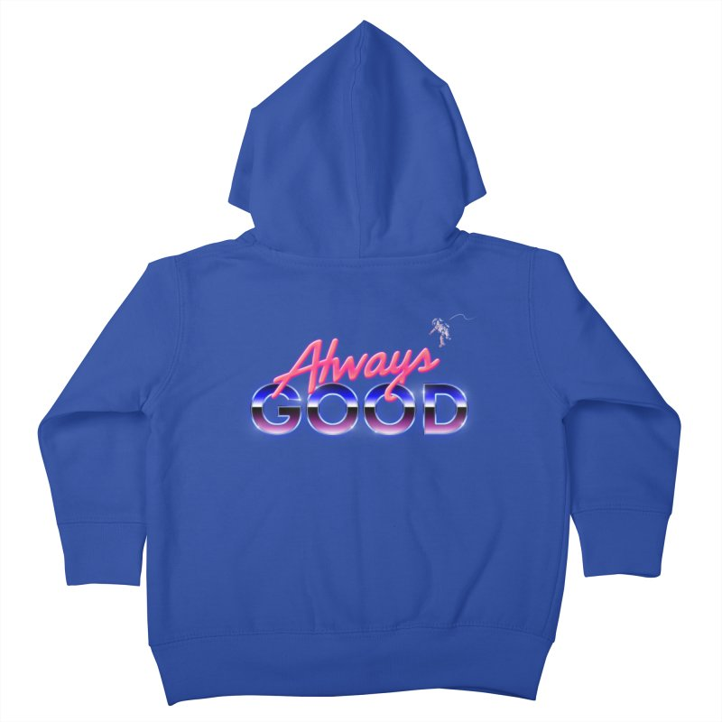 Always Good Kids Toddler Zip-Up Hoody by Arrivesatten Artist Shop