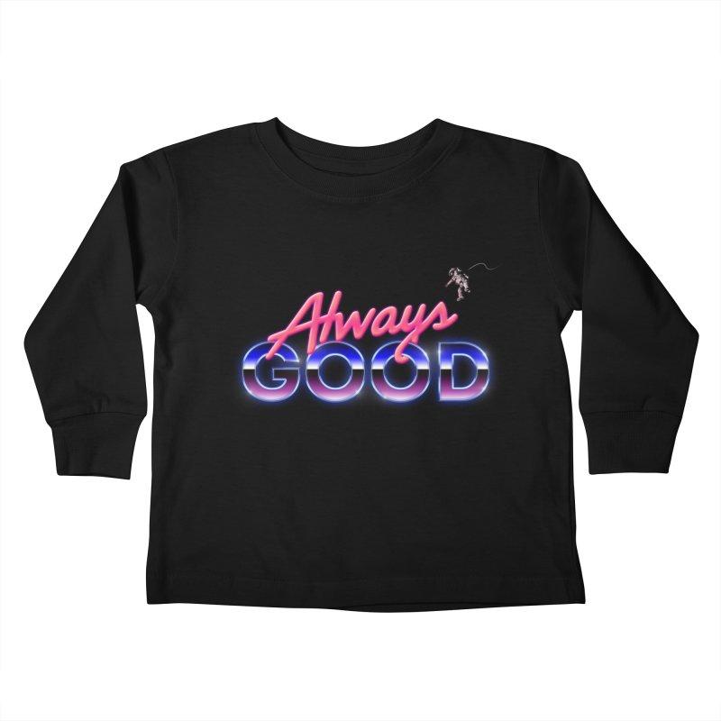 Always Good Kids Toddler Longsleeve T-Shirt by Arrivesatten Artist Shop