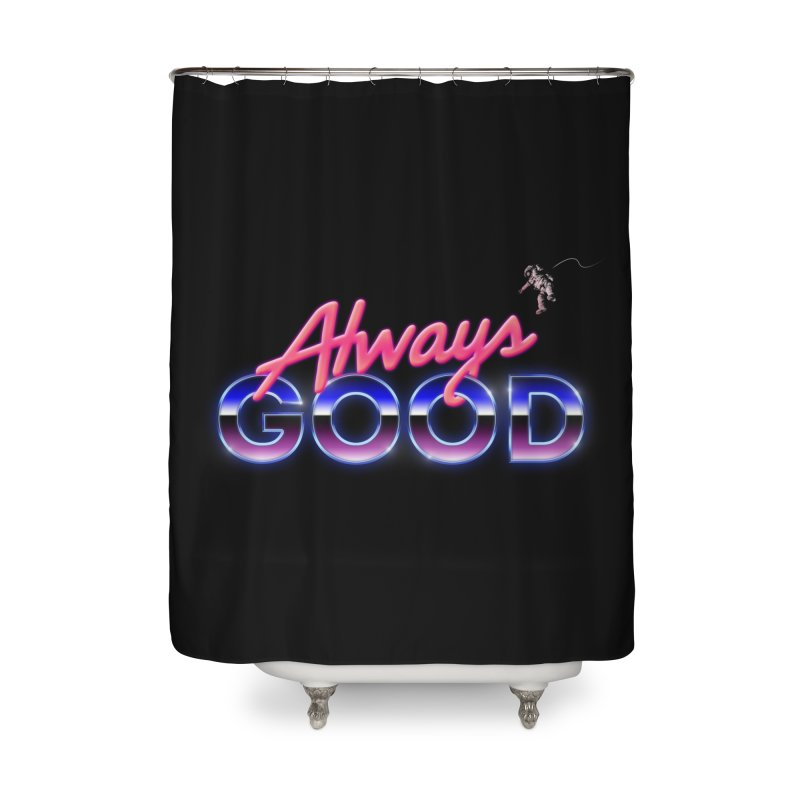 Always Good Home Shower Curtain by Arrivesatten Artist Shop