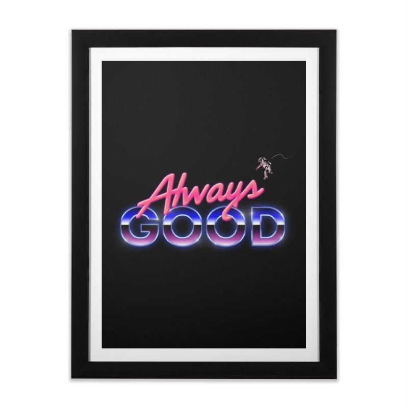Always Good Home Framed Fine Art Print by Arrivesatten Artist Shop