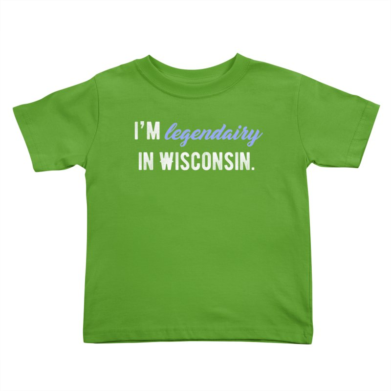 I'm legendairy in Wisconsin. Kids Toddler T-Shirt by My Shirty Life