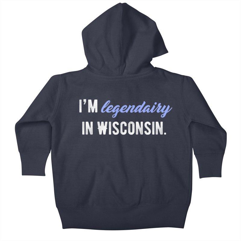 I'm legendairy in Wisconsin. Kids Baby Zip-Up Hoody by My Shirty Life