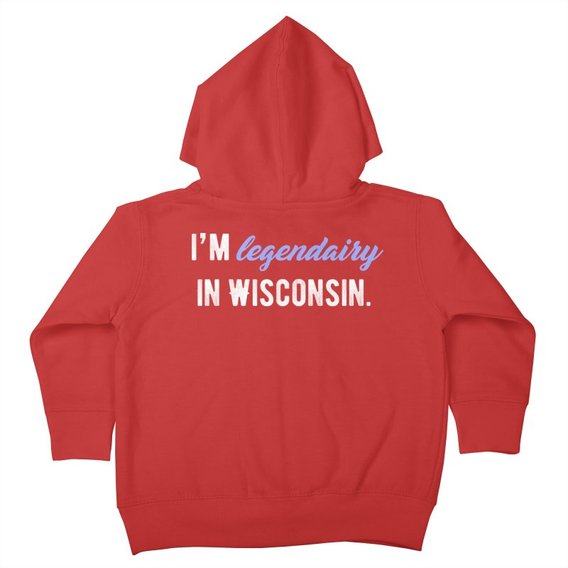 I'm legendairy in Wisconsin. Kids Toddler Zip-Up Hoody by My Shirty Life