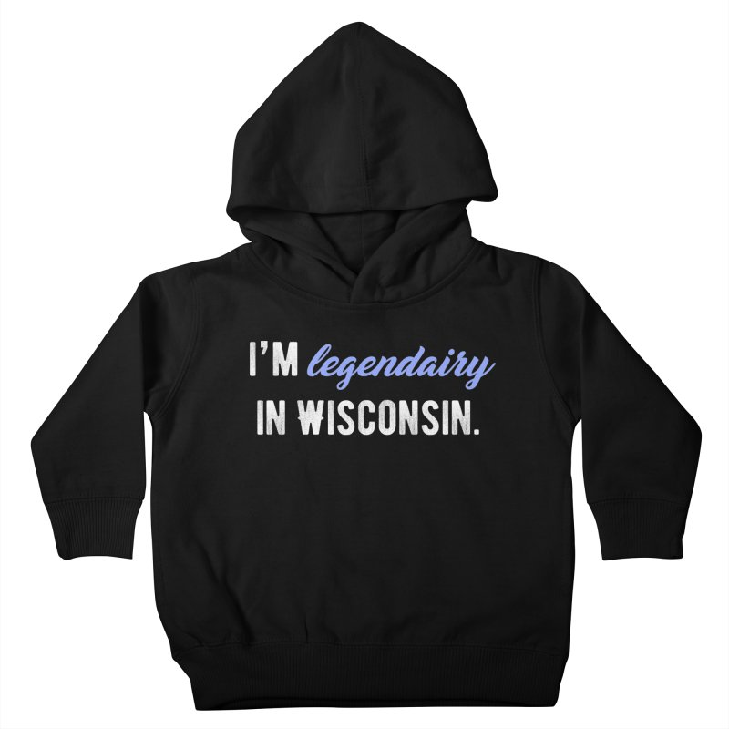 I'm legendairy in Wisconsin. Kids Toddler Pullover Hoody by My Shirty Life