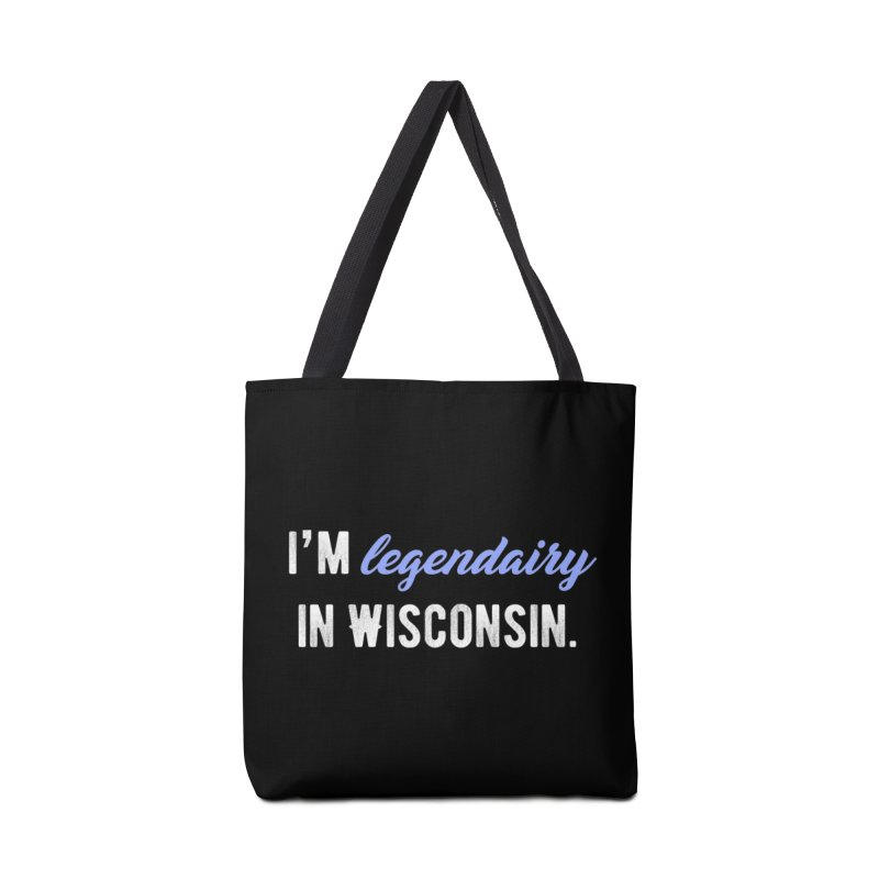I'm legendairy in Wisconsin. Accessories Tote Bag Bag by My Shirty Life