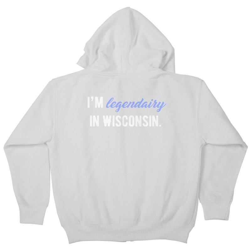I'm legendairy in Wisconsin. Kids Zip-Up Hoody by My Shirty Life