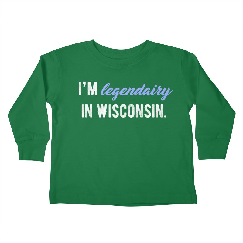 I'm legendairy in Wisconsin. Kids Toddler Longsleeve T-Shirt by My Shirty Life