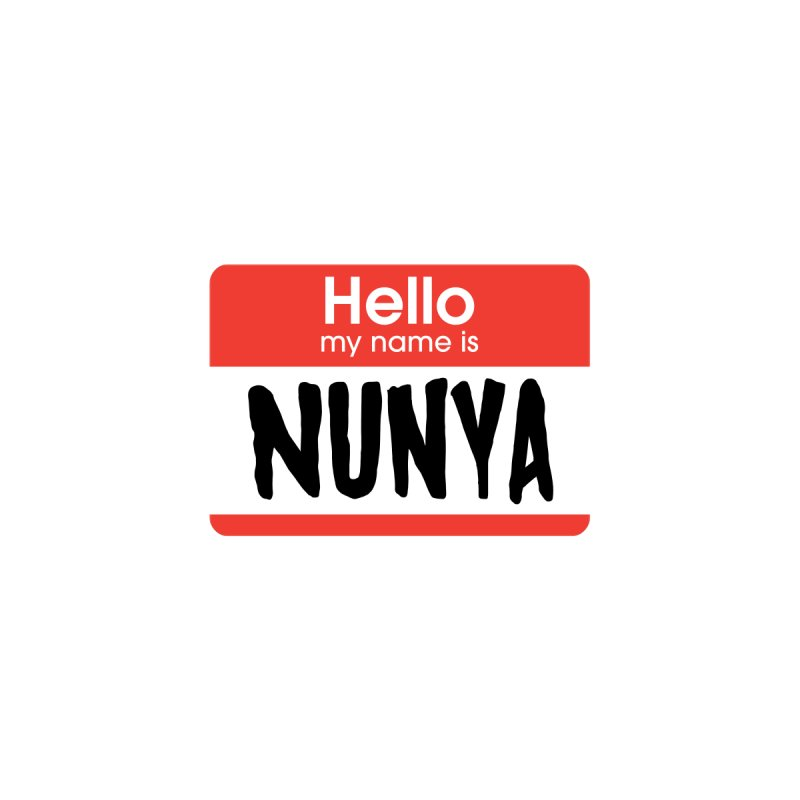 My name is Nunya None  by My Shirty Life