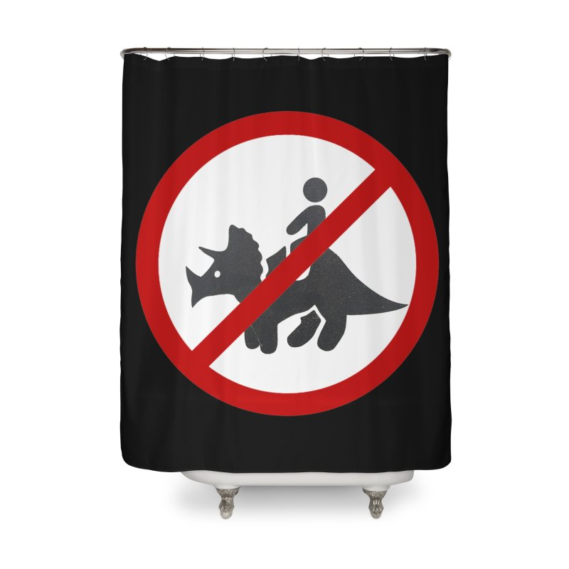 No Dino Rides Home Shower Curtain by My Shirty Life