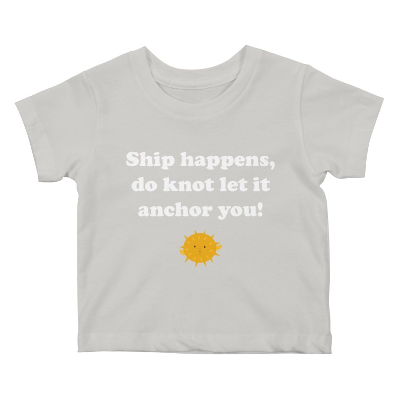 Ship Happens Kids Baby T-Shirt by My Shirty Life