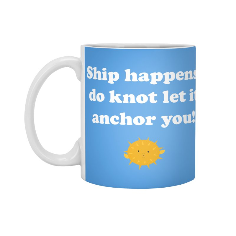 Ship Happens Accessories Mug by My Shirty Life