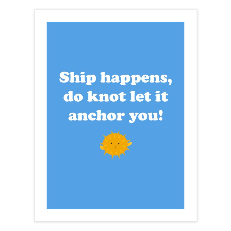 Ship Happens Home Fine Art Print by My Shirty Life