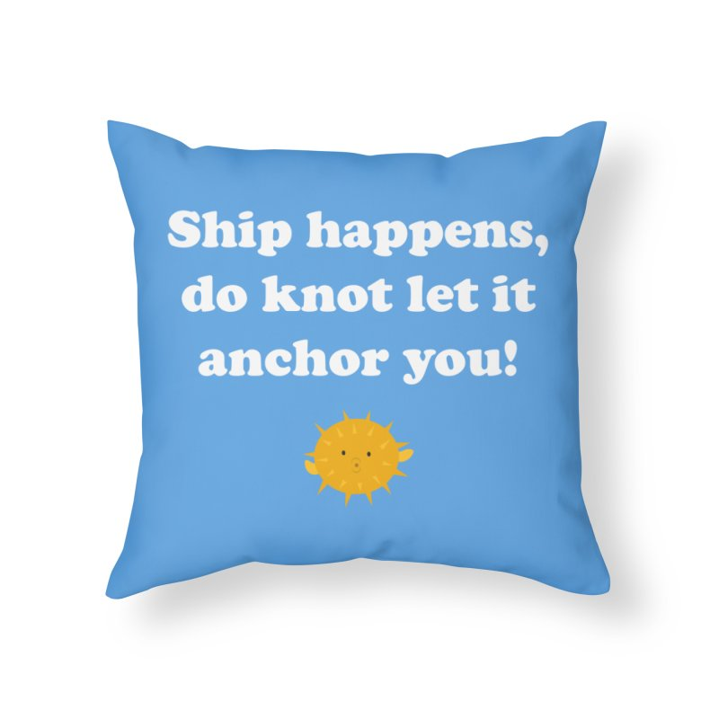Ship Happens Home Throw Pillow by My Shirty Life