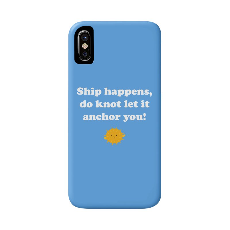Ship Happens Accessories Phone Case by My Shirty Life