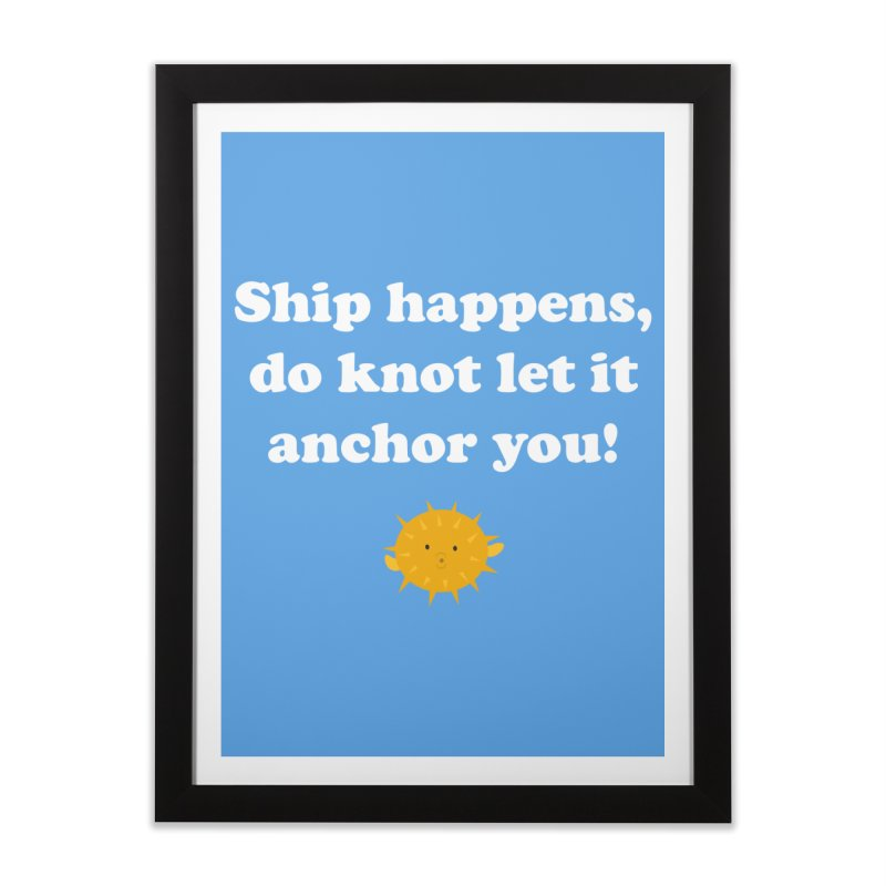 Ship Happens Home Framed Fine Art Print by My Shirty Life