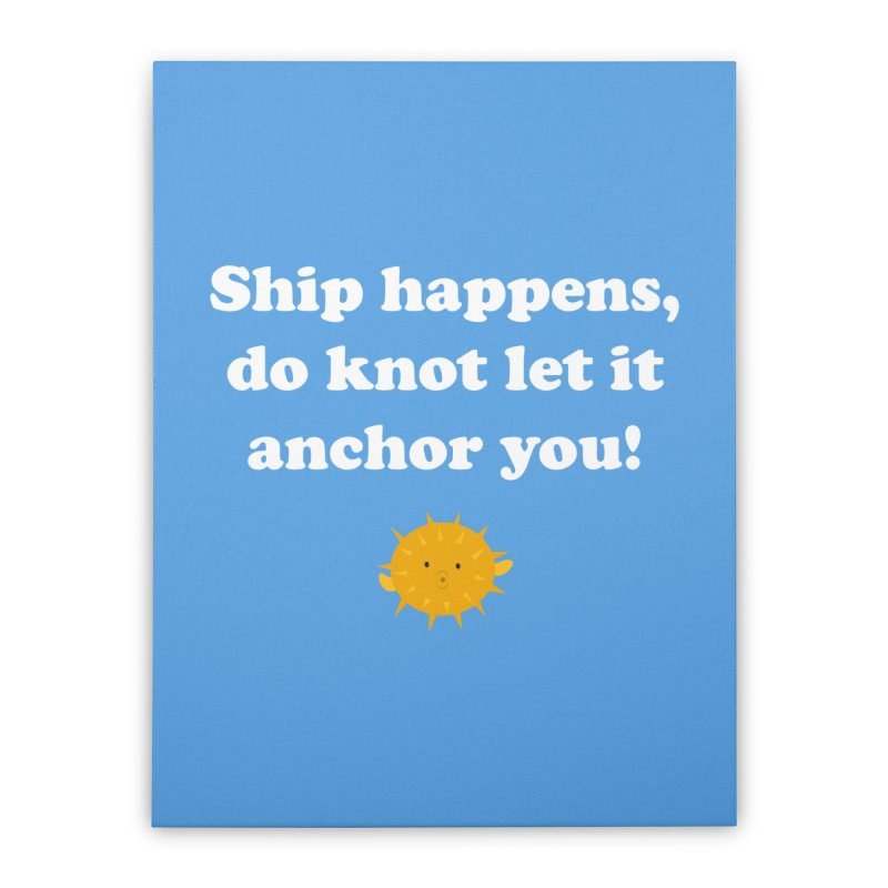 Ship Happens Home Stretched Canvas by My Shirty Life