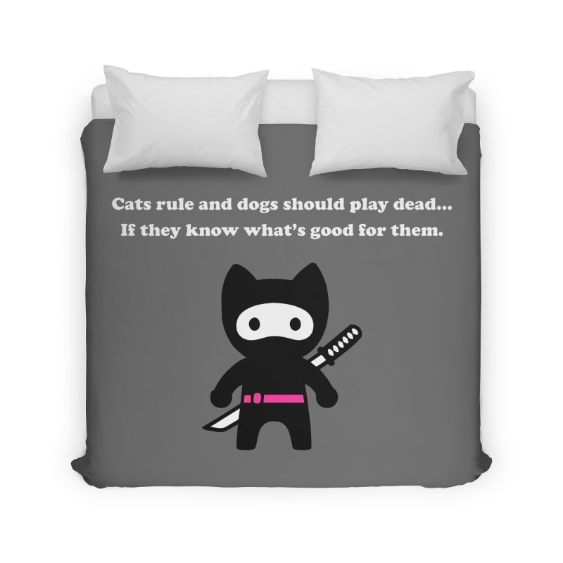 Cats Rule, Dogs Should Play Dead... Home Duvet by My Shirty Life