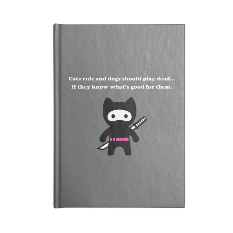 Cats Rule, Dogs Should Play Dead... Accessories Notebook by My Shirty Life