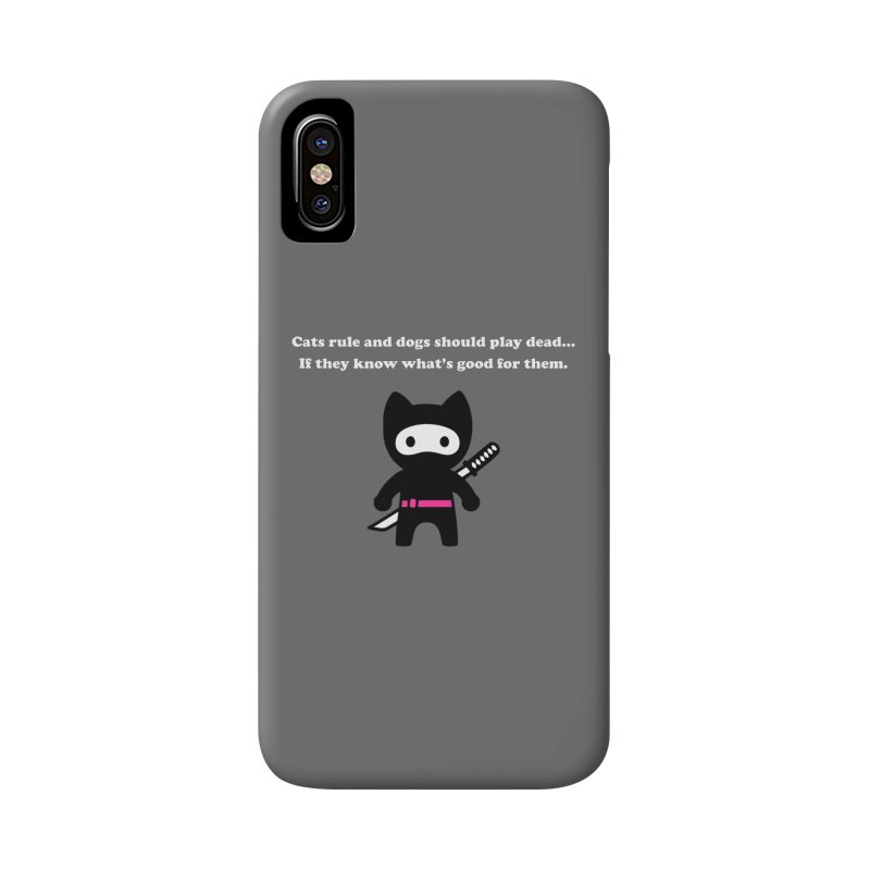 Cats Rule, Dogs Should Play Dead... Accessories Phone Case by My Shirty Life